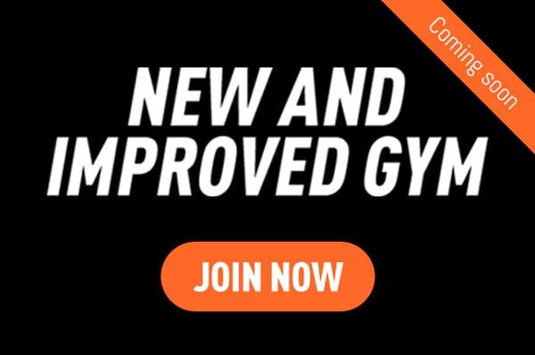 New and improved gym coming soon. Join now.